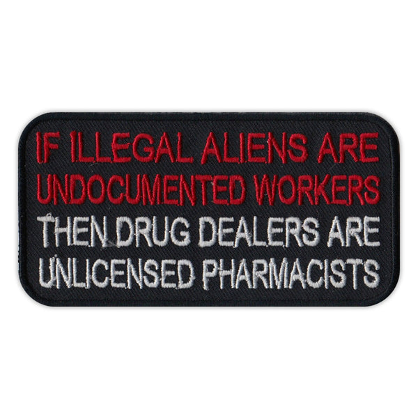 Patch - If Illegal Aliens Are Undocumented Workers Then Drug Dealers Are Unlicensed Pharmacists