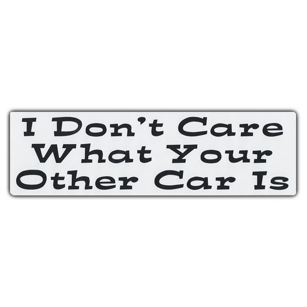 Bumper Sticker - I Don't Care What Your Other Car Is