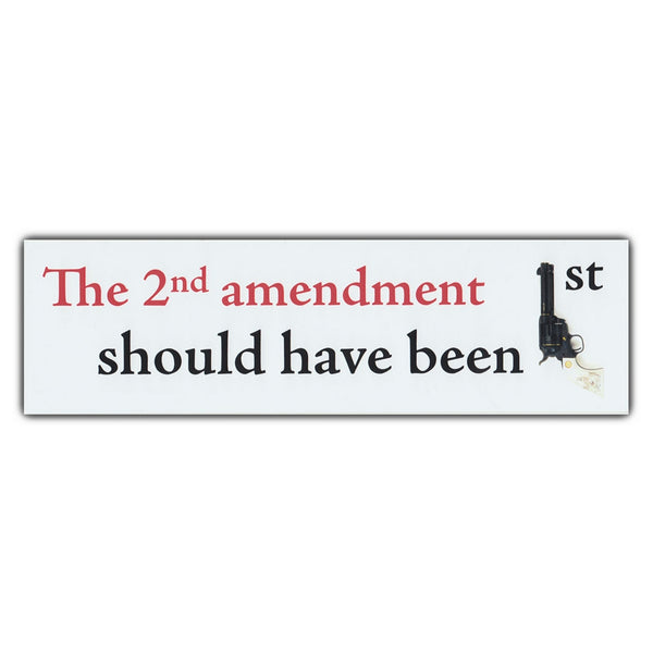 Bumper Sticker - The 2nd Amendment Should Have Been 1st