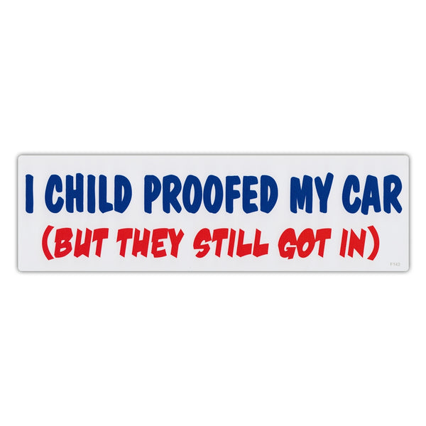 Funny Warning Sticker - I Child Proofed My Car (But They Still Got In)