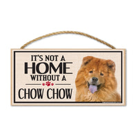 Wood Sign - It's Not A Home Without A Chow Chow
