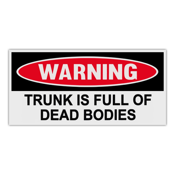 "Sticker, Funny Warning Sticker, Trunk Is Full Of Dead Bodies, 6"" x 3"""