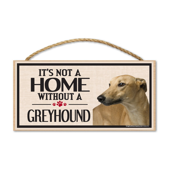 Wood Sign - It's Not A Home Without A Greyhound