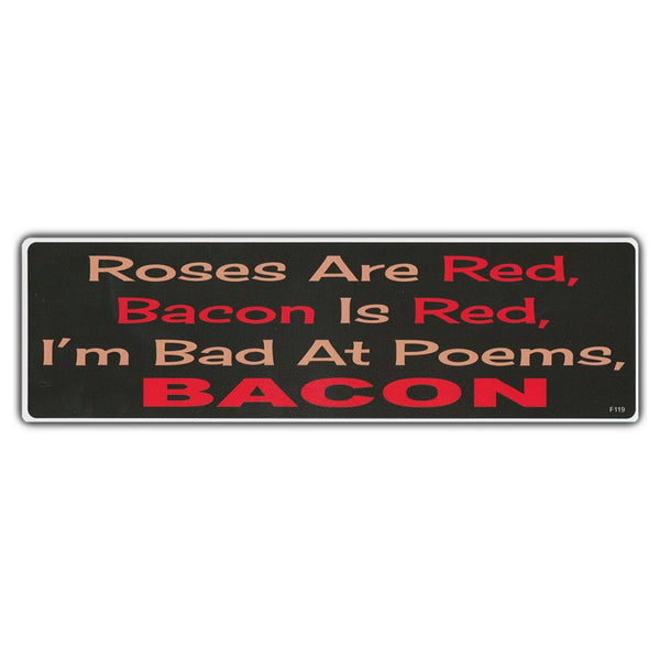 Bumper Sticker - Roses Are Red, Bacon Is Red, I'm Bad At Poems, Bacon