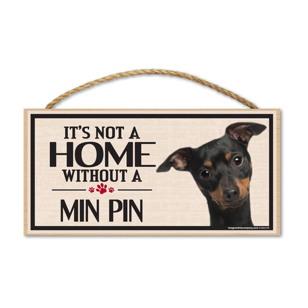 Wood Sign - It's Not A Home Without A Min Pin (Miniature Pinscher)
