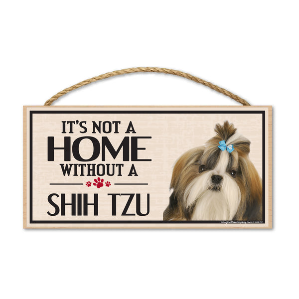Wood Sign - It's Not A Home Without A Shih Tzu