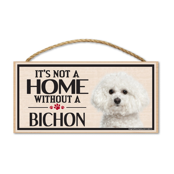 Wood Sign - It's Not A Home Without A Bichon