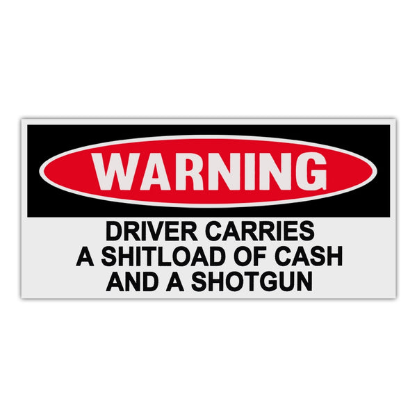 Funny Warning Sticker - Driver Carries A Shitload Of Cash And Shotgun