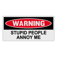 Funny Warning Sticker - Stupid People Annoy Me