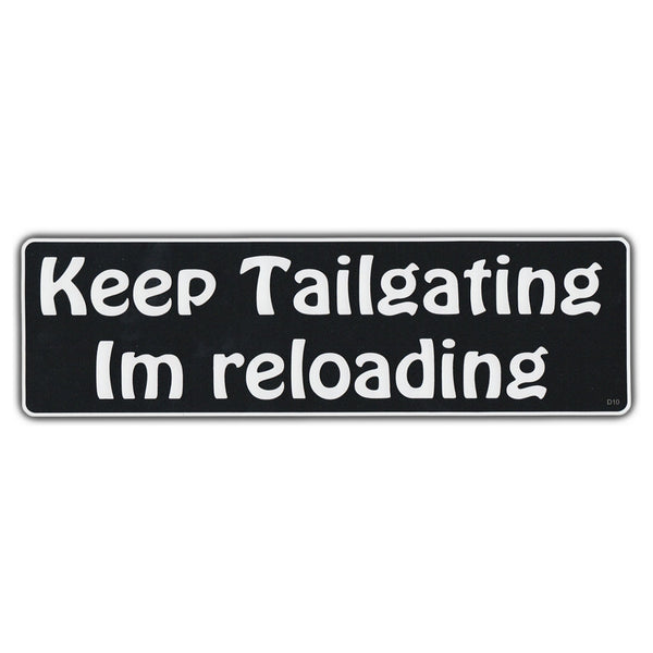 Bumper Sticker - Keep Tailgating I'm Reloading