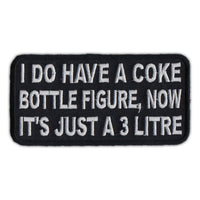 Patch - Motorcycle Biker Jacket/Vest Patch - I Have Coke Bottle Figure, Now It's 3 Litre
