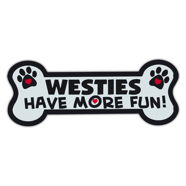 Dog Bone Magnet - Westies Have More Fun!