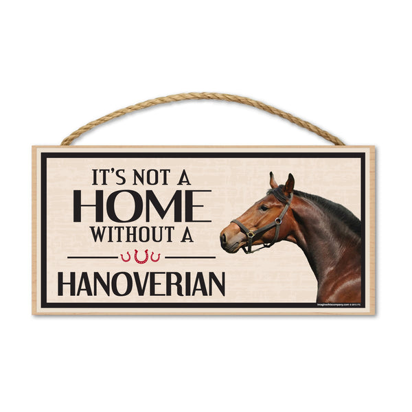 Wood Sign - It's Not A Home Without A Hanoverian