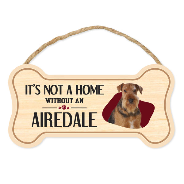 "Bone Shape Wood Sign - It's Not A Home Without An Airedale Terrier (10"" x 5"")"