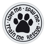 Round Magnet - Love Me, Spay Me, Train Me, Rescue
