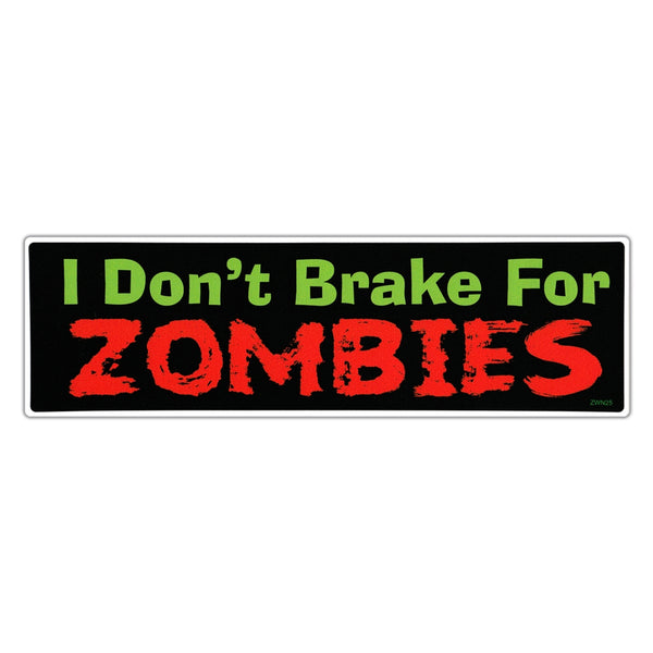 Bumper Sticker - I Don't Brake For Zombies