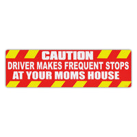 Bumper Sticker - Caution: Driver Makes Frequent Stops At Your Mom's House