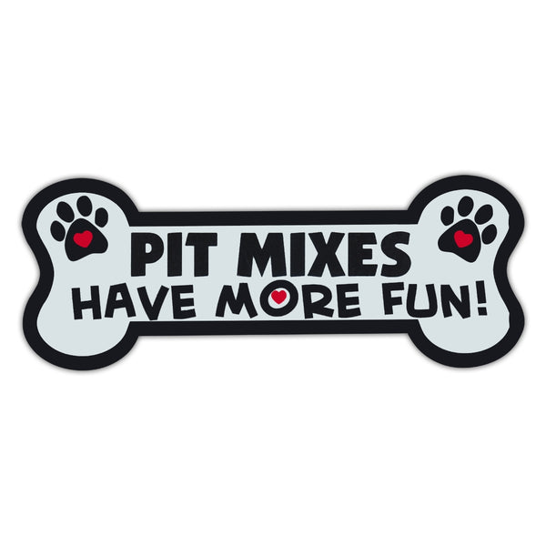 Dog Bone Magnet - Pit Mixes Have More Fun!