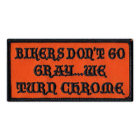 Patch - Bikers Don't Go Gray...We Turn Chrome