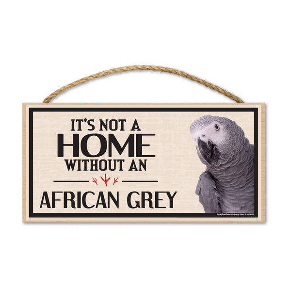Wood Sign - It's Not A Home Without An African Grey