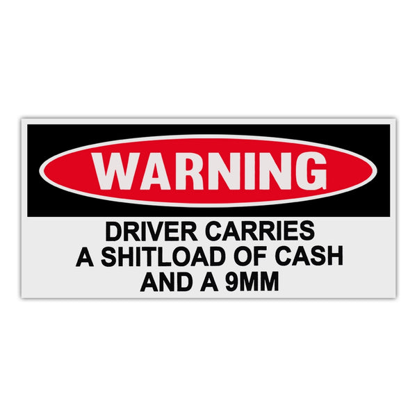 Funny Warning Sticker - Driver Carries A Shitload Of Cash And A 9mm