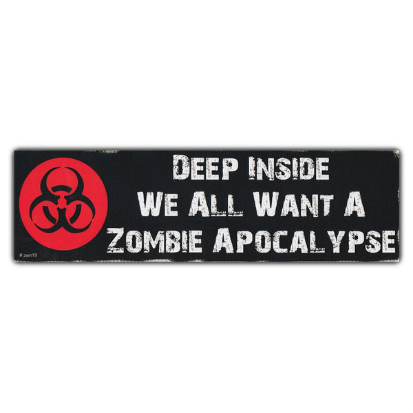 Bumper Sticker - Deep Inside We All Want A Zombie Apocalypse