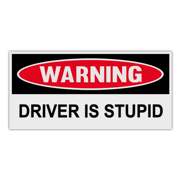 Funny Warning Sticker - Driver Is Stupid