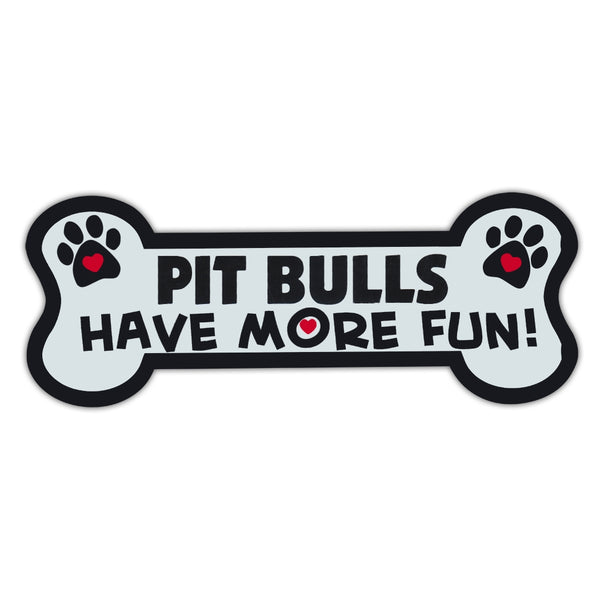 Dog Bone Magnet - Pit Bulls Have More Fun!