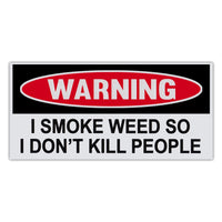 Funny Warning Sticker - I Smoke Weed So I Don't Kill People
