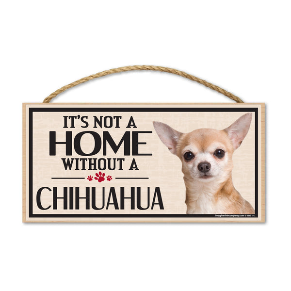 Wood Sign - It's Not A Home Without A Chihuahua