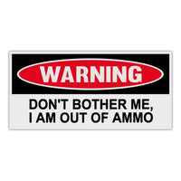 Funny Warning Sticker - Don't Bother Me, I Am Out Of Ammo