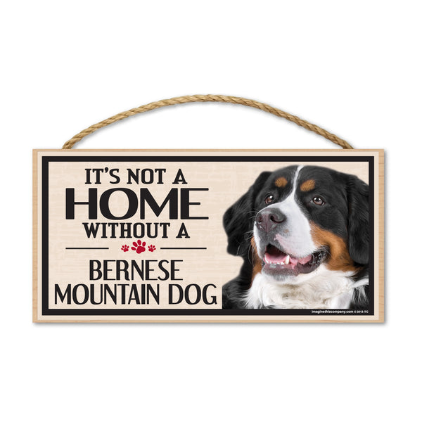 Wood Sign - It's Not A Home Without A Bernese Mountain Dog