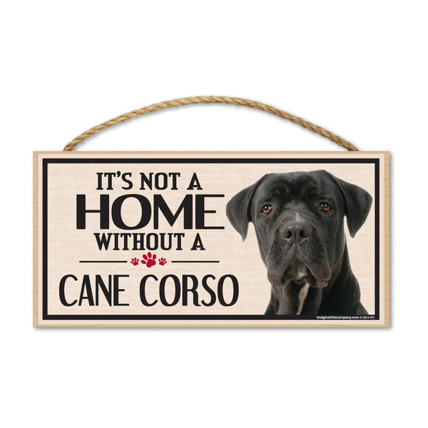 Wood Sign - It's Not A Home Without A Cane Corso