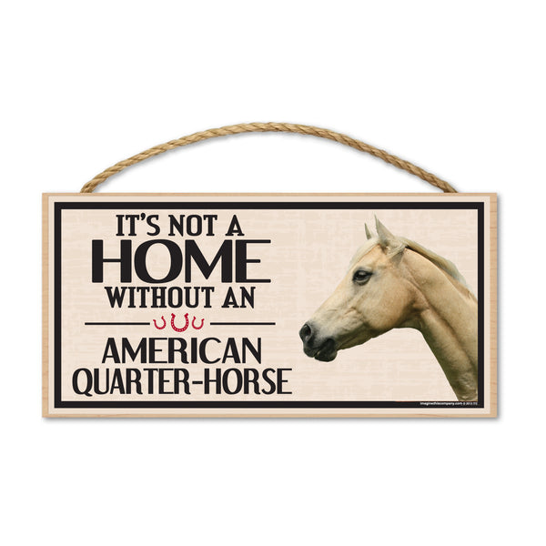 Wood Sign - It's Not A Home Without An American Quarter-Horse
