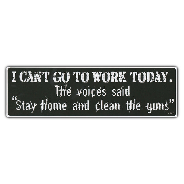 "Bumper Sticker - I CAN'T GO TO WORK TODAY. The Voices Said ""Stay Home and Clean the Guns."""
