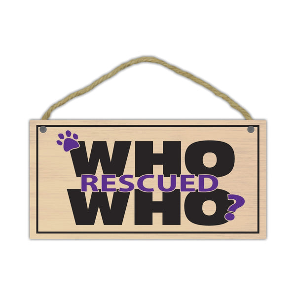 "Wood Sign - Who Rescued Who? (10"" x 5"")"