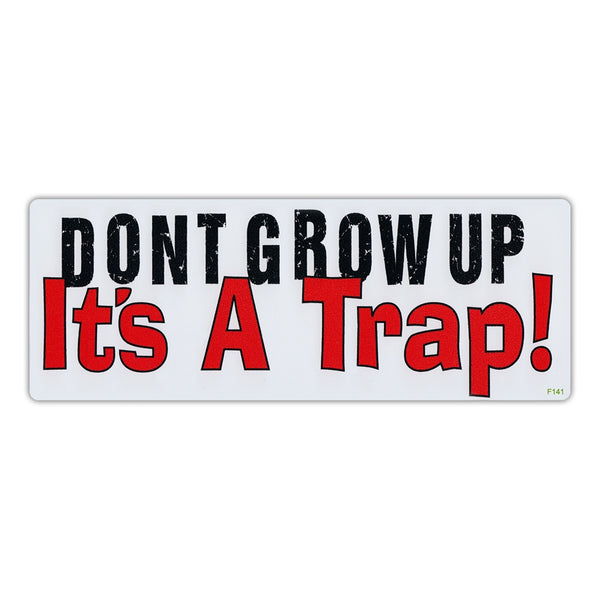 Bumper Sticker - Don't Grow Up, It's A Trap!