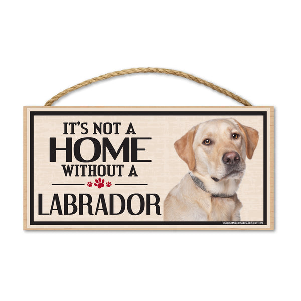 Wood Sign - It's Not A Home Without A Labrador (Yellow Lab)