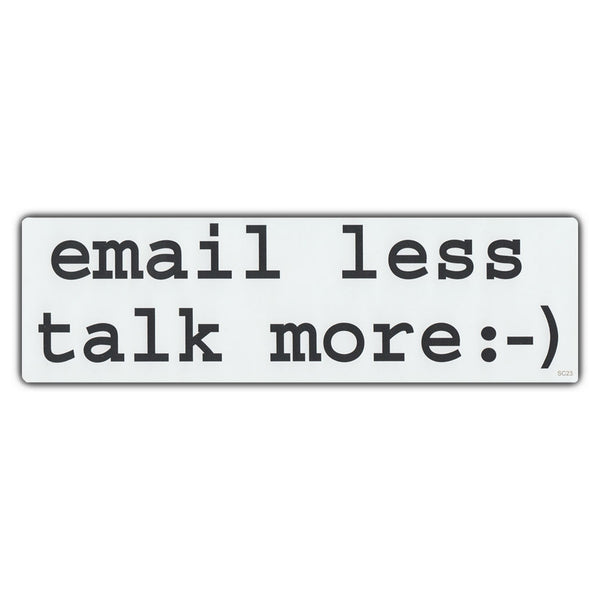 Bumper Sticker - Email Less Talk More :-)