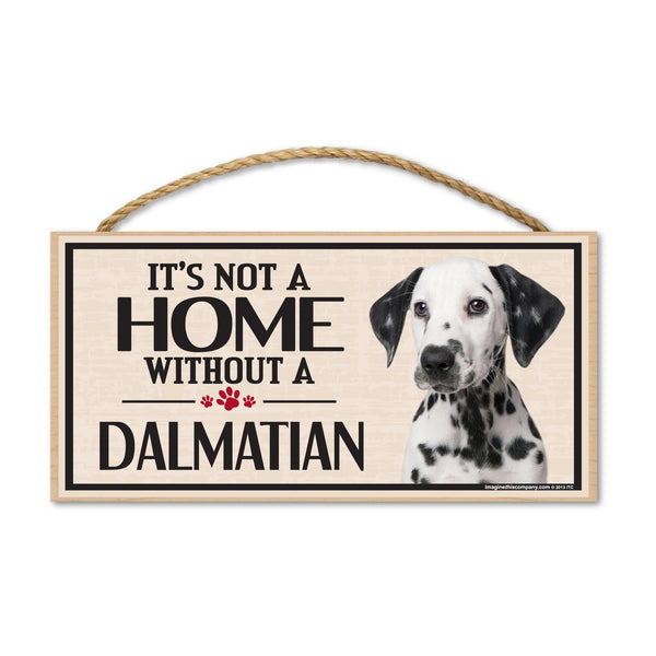 Wood Sign - It's Not A Home Without A Dalmatian