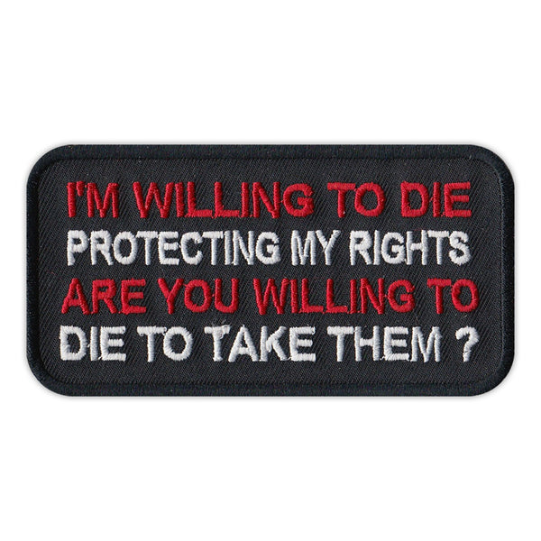 Patch - I'm Willing To Die Protecting My Rights, Are You Willing To Die To Take Them?