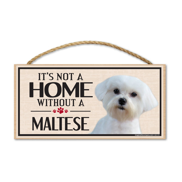 Wood Sign - It's Not A Home Without A Maltese