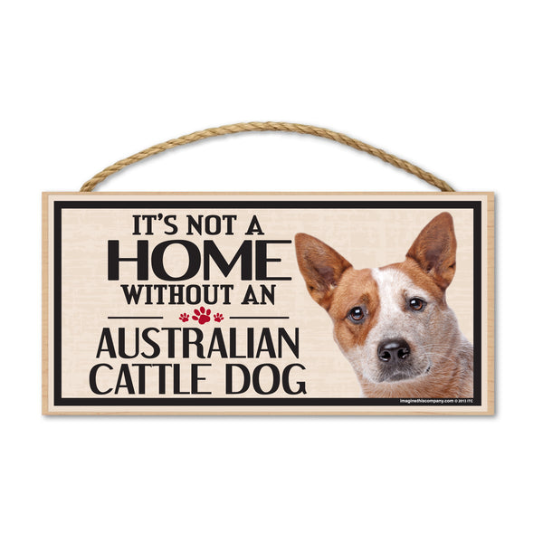 Wood Sign - It's Not A Home Without An Australian Cattle Dog