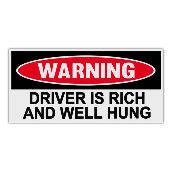 Funny Warning Sticker - Driver Is Rich and Well Hung