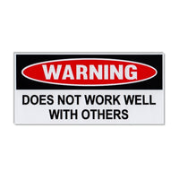 Funny Warning Sticker - Does Not Work Well With Others
