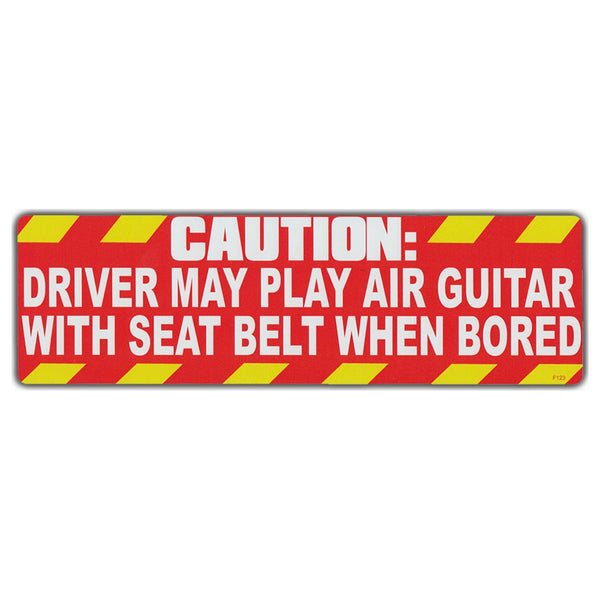 Bumper Sticker - Caution: Driver May Play Air Guitar With Seat Belt When Bored