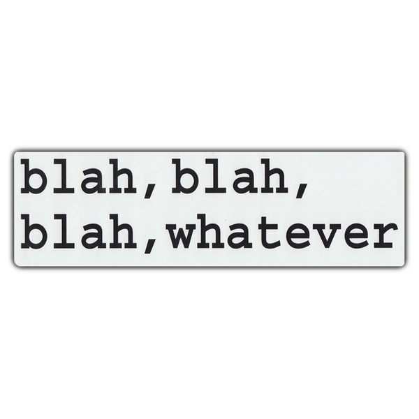 Bumper Sticker - Blah, Blah, Blah, Whatever
