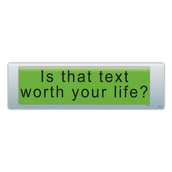 Bumper Sticker - Is That Text Worth Your Life?