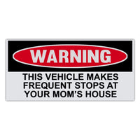 Funny Warning Sticker - Vehicle Makes Frequent Stops At Mom's House