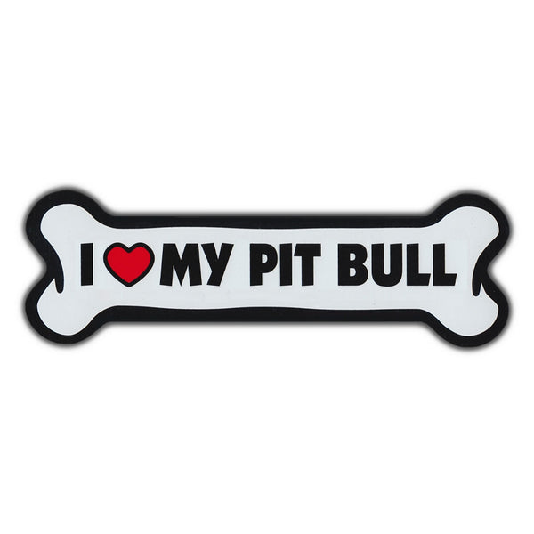 Giant Size Dog Bone Magnet - I Love My Pit Bull